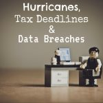Hurricanes, Tax Deadlines in Dallas/Fort Worth and Data Breaches